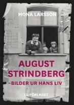 August Strindberg - Bilder ur hans liv. Skriven av Mona Larsson