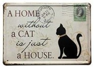 A home without a cat is just a house  METALLSKYLT 20x30cm Katt