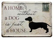A home without a dog is just a house  METALLSKYLT 20x30cm Hund