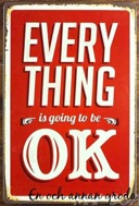 EVERYTHING IS GOING TO BE OK METALLSKYLT 20x30cm