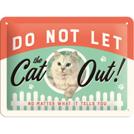 Do not let the cat out! Metallskylt 20x15cm
