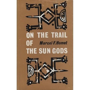 Homet, Marcel F.: On the trail of the sun gods