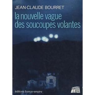 Bourret, Jean-Claude: La nouvelle vague des soucoupes volantes - Good hardcover in worn dust jacket