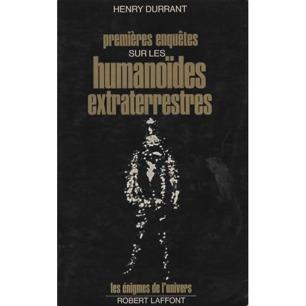 Durrant, Henry: Premieres enquetes sur les humanoides extraterrestres