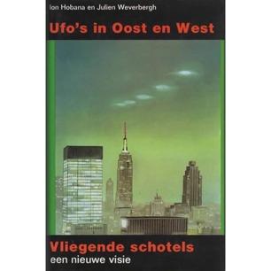 Hobana, Ion & Weverbergh, Julien: Ufo's in Oost en West. Deel 1: Vliegende schotels, een nieuwe visie