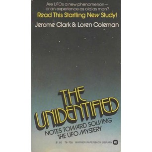 Clark, Jerome & Coleman, Loren: The Unidentified. Notes toward solving The UFO mystery