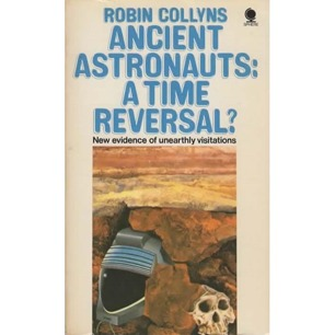 Collyns, Robin: Ancient astronauts: A time reversal? (Pb)