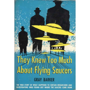 Barker, Gray: They knew too much about flying saucers