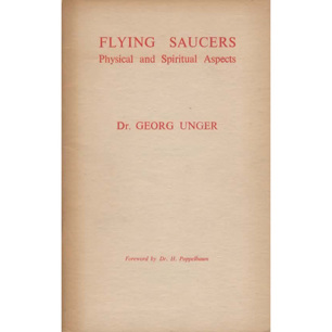 Unger, Georg: Flying saucers. Physical and spiritual aspects