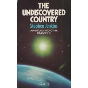 Jenkins, Stephen: The undiscovered country. Adventures into other dimensions (Pb)