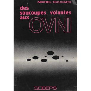 Bougard, Michel: Des soucoupes volantes aux OVNI