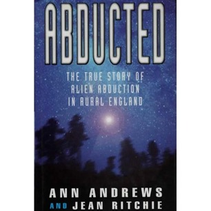 Andrews, Ann & Ritchie, Jean: Abducted. The True tale of alien abduction in rural England
