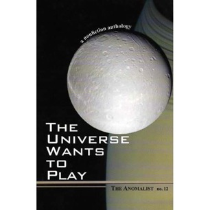Anomalist, The - Issue 12. The Universe wants to play. A nonfiction anthology