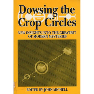 Michell, John (ed.): Dowsing the crop circles. New insights into the greatest of modern mysteries