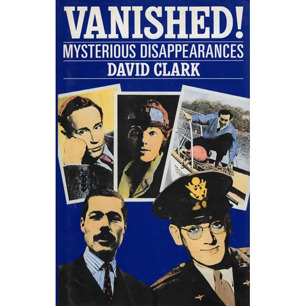 Clark, David: Vanished! Mysterious disappearances