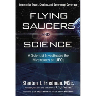 Friedman, Stanton T.: Flying saucers and science. A scientist investigates the mysteries of UFOs: interstellar travel, crashes and government cover-ups
