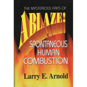 Arnold, Larry E.: Ablaze! The mysterious fires of spontaneous human combustion