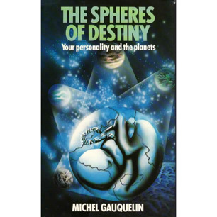 Gauquelin, Michel: The spheres of destiny: your personality and the planets