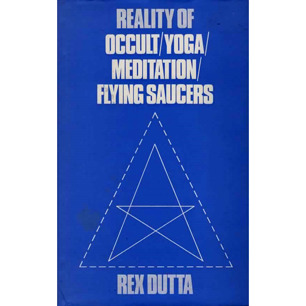 Dutta, Rex: Reality of occult / yoga / meditation / flying saucers