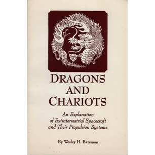 Bateman, Wesley H.: Dragons and Chariots; an explantionation of extraterrestrial spacecraft and their propulsion systems