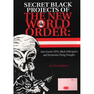 Swartz, Tim: Secret black projects of the new world order: anti-gravity UFOs, black helicopters and mysterious flying triangles