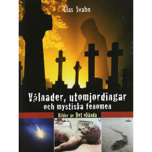 Svahn, Clas: Vålnader, utomjordingar och mystiska fenomen: bilder av det okända