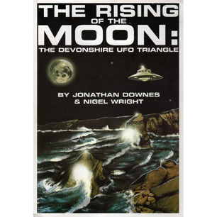 Downes, Jonathan & Wright, Nigel: The Rising of the Moon. The Devonshire UFO triangle
