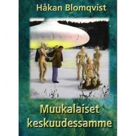 Blomqvist, Håkan: Muukalaiset keskuudessamme. [Orig.: Främlingar på vår jord.]