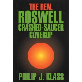 Klass, Philip J.: The Real Roswell crashed-saucer coverup
