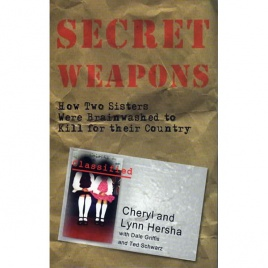Hersha, Cheryl & Lynn, Griffis, Dale and Schwartz, Ted: Secret weapons. How two sisters were brainwashed to kill for their country