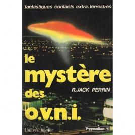 Perrin, R. Jack [Roger Perrinjaquet]: Le mystère des OVNI. Fantastiques contacts extra-terrestres.
