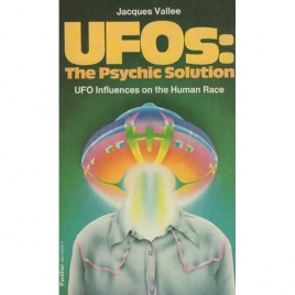 Vallée, Jacques: UFO:s The Psychic solution. UFO Influences on the human race