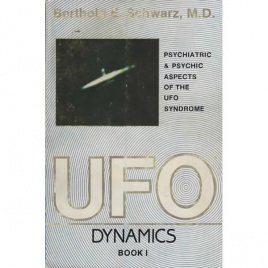 Schwarz, Berthold E.: UFO dynamics. Psychiatric and psychic aspects of the UFO syndrome. Book I