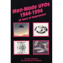 Vesco, Renato & Childress, David Hatcher: Man-made UFOs 1944-1994. 50 years of suppression