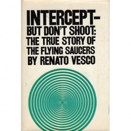 Vesco, Renato: Intercept - but don´t shoot. The true story of flying saucers