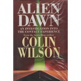 Wilson, Colin: Alien dawn. An investigation into the contact experience