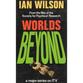 Wilson, Ian: Worlds beyond. From the files of the society for psychical research