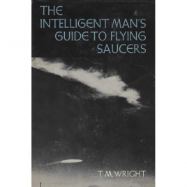 Wright, T.M.: The intelligent man's guide to flying saucers