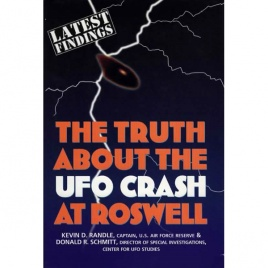 Randle, Kevin D. & Schmitt, Donald R.: The truth about the UFO crash at Roswell