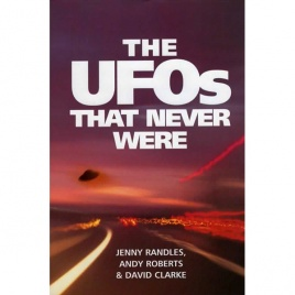 Randles, Jenny; Roberts, Andy & Clarke, David: The UFOs that never were