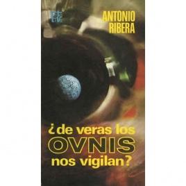 Ribera, Antonio: De veras los OVNIS nos vigilan?