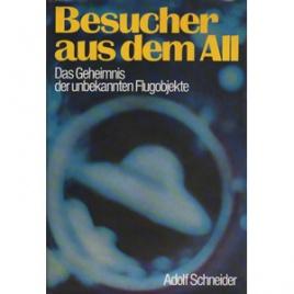 Schneider, Adolf: Besucher aus dem All. Das Geheimnis der unbekannten Flugobjekte