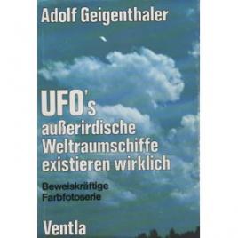 Geigenthaler, Adolf: UFO's ausserirdische Weltraumschiffe existieren wirklich. Fach- und Lehrbuch der Ufologie mit Einführung in Grundlagen der Superphysik und Esoterik