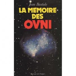 Bastide, Jean: La memoire des OVNI. Des argonautes aux extraterrestres