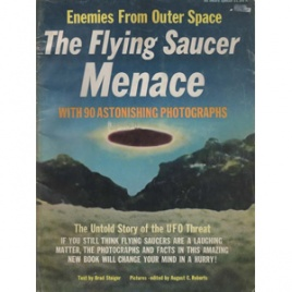 Steiger, Brad: The Flying saucer menace. With 90 astonishing photographs