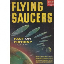 Miller, Max B.: Flying saucers. Fact or fiction?
