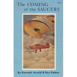 Arnold, Kenneth & Palmer, Ray: The Coming of the saucers