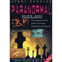 Randles, Jenny: The Paranormal sourcebook. The comprehensive guide to strange phenomena worldwide