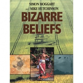 Hoggart, Simon & Hutchinson, Mike: Bizarre beliefs