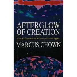 Chown, Marcus: Afterglow of creation. From the fireball to the discovery of cosmic ripples